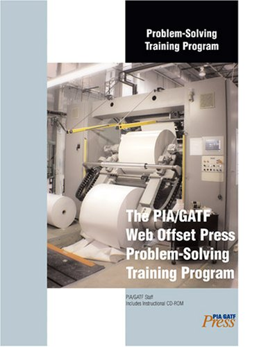 The Pia/Gatf Web Offset Press Problem-solving Training Program: Problem-solving Training Made Painless and Effective (0883625601) by Pia; Gatf Staff