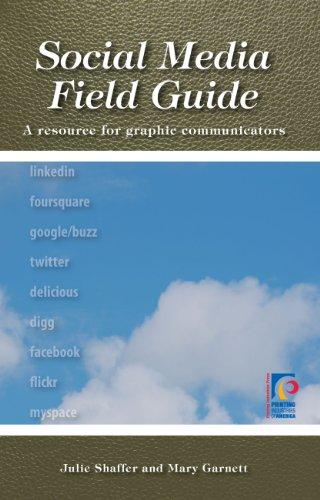 Social Media Field Guide: A Resource for Graphic Communicators: Mary Garnett, Julie Shaffer