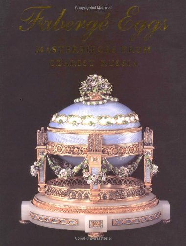 9780883630907: Faberge Eggs: Masterpieces from Czarist Russia