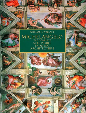9780883633311: Michaelangelo : the Complete Sculpture, Painting, Architecture / William E. Wallace