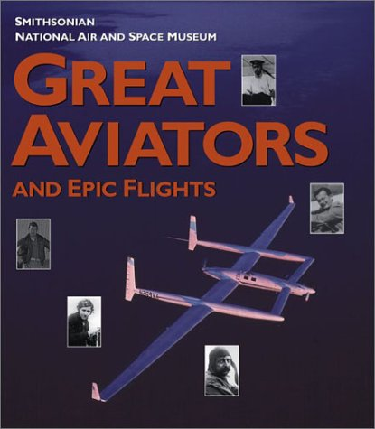 Great Aviators and Epic Flights: Smithsonian National Air and Space Museum: Hardesty, Von