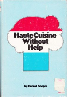 HAUTE CUISINE WITHOUT HELP: Knapik, Harold