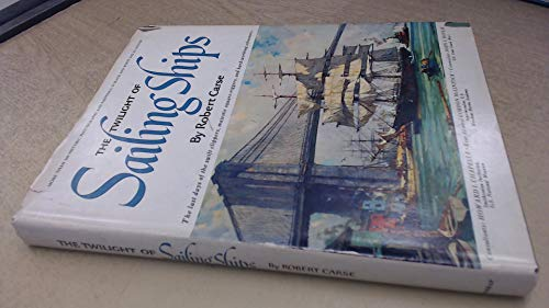 The twilight of sailing ships.: Carse, Robert
