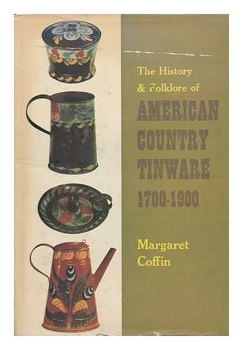 History & Folklore of American County Tinware, 1700-1900.