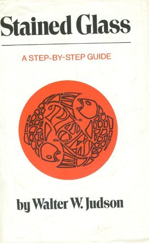 9780883651728: Stained Glass a Step By Step Guide