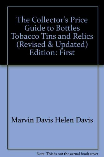 9780883651919: The Collector's Price Guide to Bottles, Tobacco Tins, and Relics (Revised & Updated)