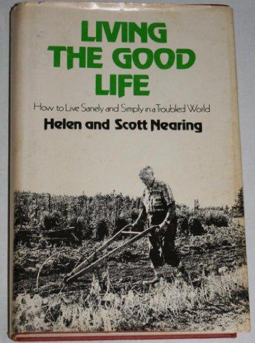 Living The Good Life: How to Live: Helen Nearing; Scott