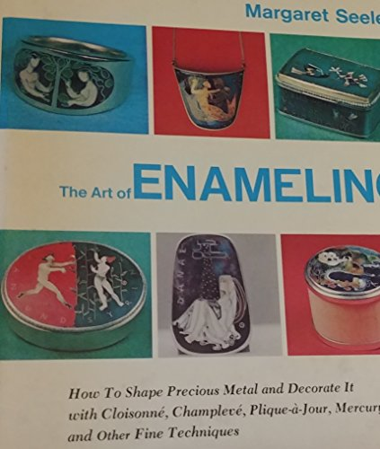 The art of enameling: How to shape precious metal and decorate it with cloisonne, champleve, ...