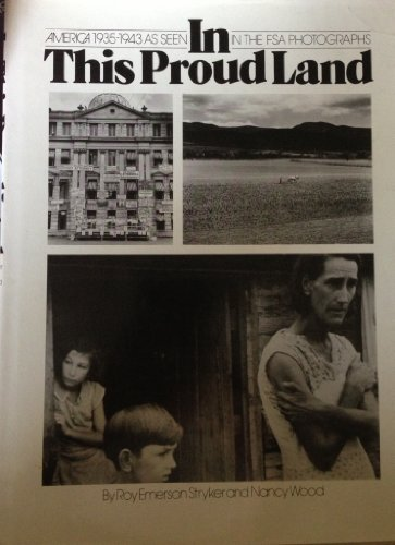 In This Proud Land: America 1935-1943 as Seen in the FSA Photographs: STRYKER, Roy Emerson, and ...