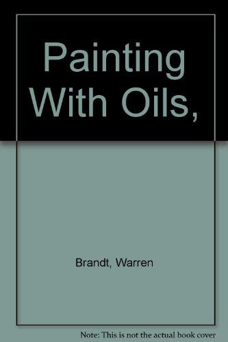 Painting With Oils (an Art In Practice Series): Brandt, Warren