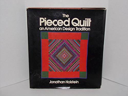 9780883653180: The Pieced Quilt: An American Design Tradition.