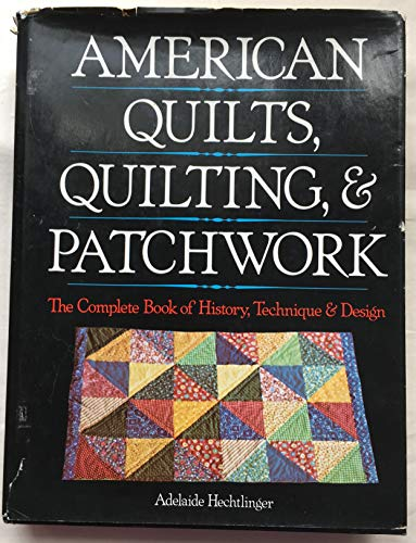 9780883653470: American quilts, quilting, and patchwork: The complete book of history, technique & design