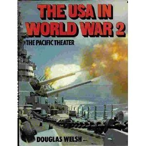 USA in World War 2 The Pacific Theater: Douglas Welsh