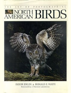 Art (The) of Photographing North American Birds: Jeklin, Isidor &