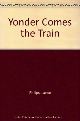 9780883657157: Yonder Comes the Train