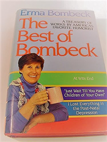 9780883657218: The Best of Bombeck: At Wit's End, Just Wait Until You Have Children of Your Own, I Lost Everything in the Post-Natal Depression