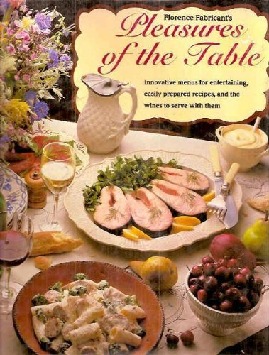 Florence Fabricant's Pleasures of the Table: Innovative Menus for Entertaining, Easily Prepared Recipes, and the Wines to Serve With Them (0883657481) by Fabricant, Florence