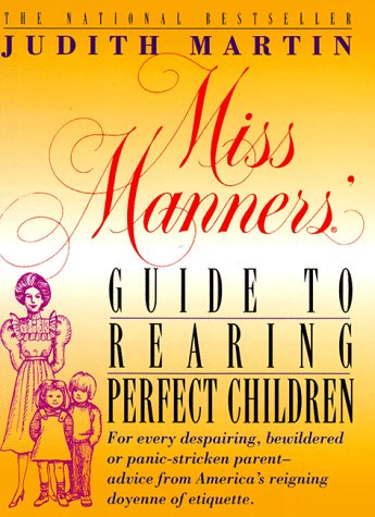 9780883658383: Miss Manners' Guide to Rearing Perfect Children: For Every Despairing, Bewildered or Panic-Stricken Parent--Advice from America's Reigning Doyenne of