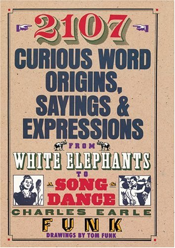 2107 Curious Word Origins, Sayings and Expressions from White Elephants to a Song & Dance: Funk...