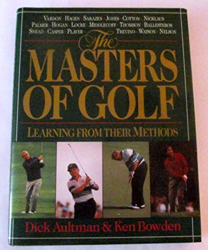 The Masters of Golf: Learning from Their: Dick Aultman, Ken