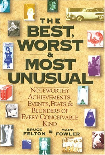 9780883658611: The Best, Worst, & Most Unusual: Noteworthy Achievements, Events, Feats & Blunders of Every Conceivable Kind