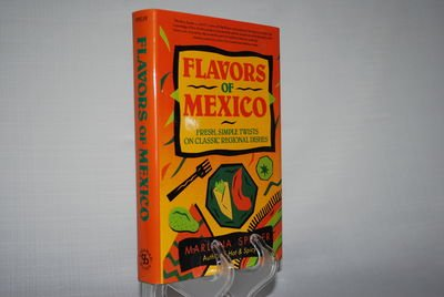The Flavors of Mexico: Fresh, Simple Twists on Classic Regional Dishes: Spieler, Marlena