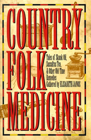 9780883659038: Country Folk Medicine: Tales of Skunk Oil, Sassafras Tea, and Other Old-Time Remedies