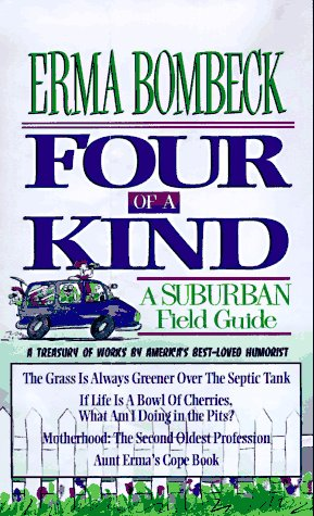 9780883659595: Four of a Kind: A Suburban Field Guide includes: The Grass is Always Greener Over the Sseptic Tank, If Life is a Bowl of Cherries, Aunt Erma's Cope Book and Motherhood, the Second Oldest Profession