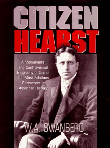 9780883659700: Citizen Hearst: A Biography of William Randolph Hearst