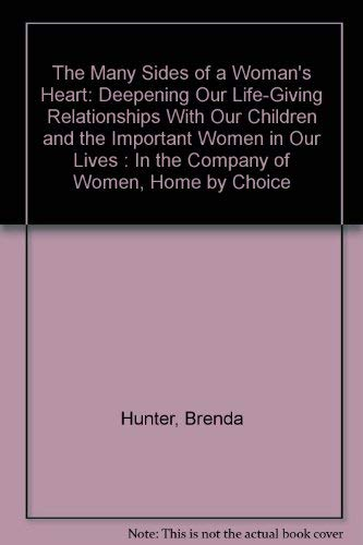 9780883659892: The Many Sides of a Woman's Heart: Deepening Our Life-Giving Relationships With Our Children and the Important Women in Our Lives : In the Company of Women, Home by Choice