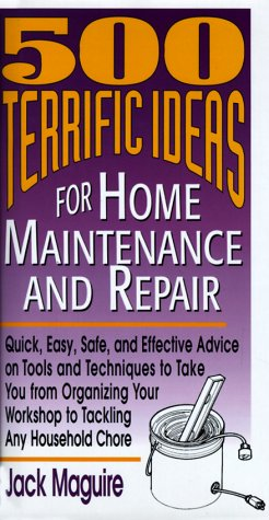 500 Terrific Ideas for Home Maintenance and Repair: Quick, Safe, and Effective Advice on Tools: ...