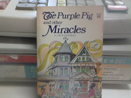 The purple pig and other miracles (0883680319) by Dick Eastman