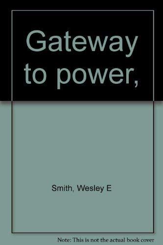 Gateway to power,: Smith, Wesley E