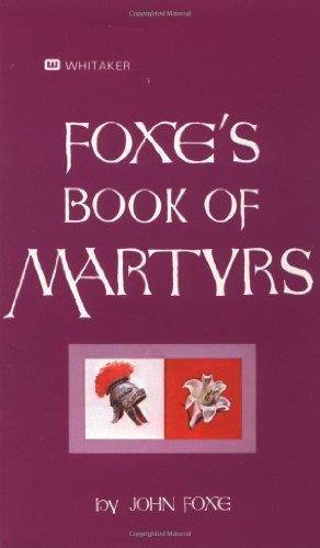 Foxe's Book Of Martyrs: An Edition for: John Foxe