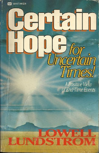 Certain Hope for Uncertain Times: A Positive: Lowell Lundstrom