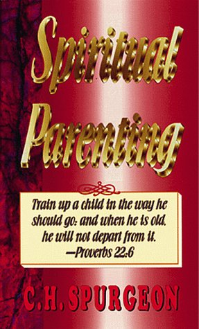 Spiritual Parenting (0883682656) by C. H. Spurgeon