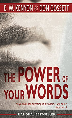 Power Of Your Words: E W Kenyon