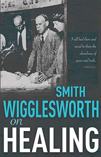 9780883684269: Smith Wigglesworth On Healing
