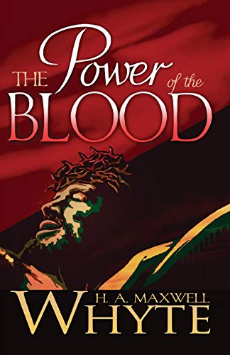 The Power of the Blood: Whyte, H. A.