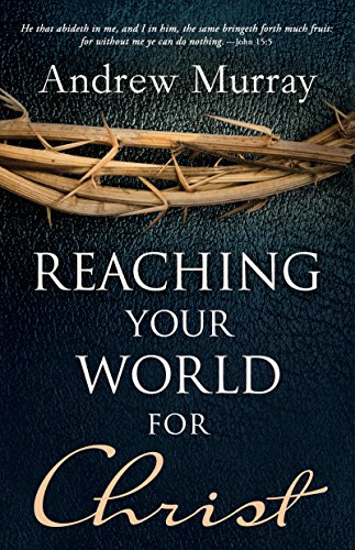 Reaching Your World For Christ (9780883685006) by Andrew Murray