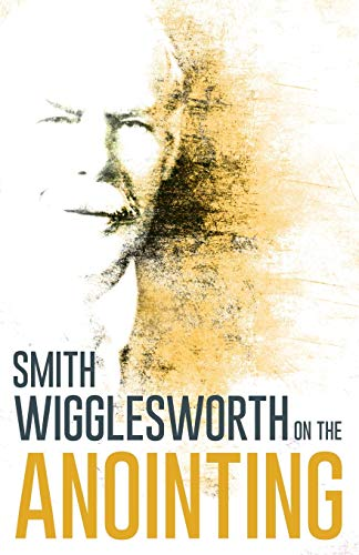 9780883685303: Smith Wigglesworth On The Anointing