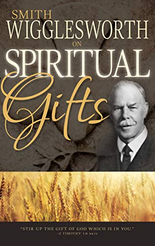 Smith Wigglesworth On Spiritual Gifts (0) (0883685337) by Smith Wigglesworth