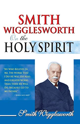 Smith Wigglesworth On The Holy Spirit (0883685442) by Smith Wigglesworth
