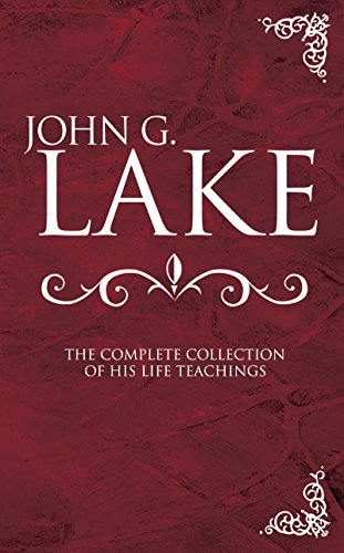 9780883685686: John G. Lake Anthology: The Complete Collection Of His Life Teachings