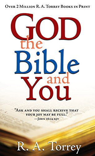 God the Bible and You: R. A. Torrey