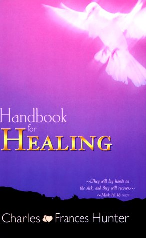 Handbook for Healing: Hunter, Charles, Hunter,
