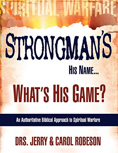 9780883686010: Strongman's His Name...What's His Game?: An Authoritative Biblical Approach to Spiritual Warfare