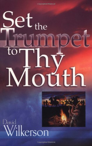 Set the Trumpet to Thy Mouth (0883686406) by Wilkerson, David R.