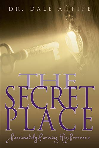 9780883687154: The Secret Place: Passionately Pursuing His Presence