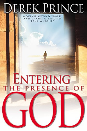9780883687192: Entering the Presence of God: Moving Beyond Praise & Thanksgiving to True Worship